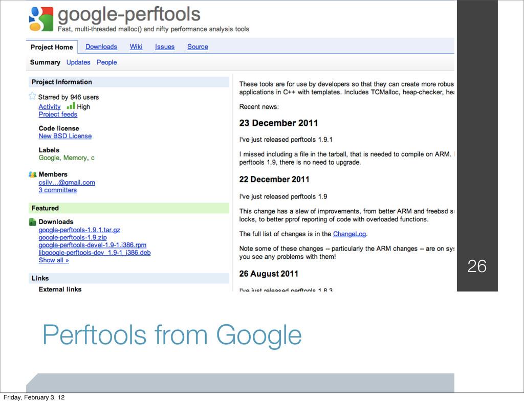 Perftools from Google 26 Friday, February 3, 12