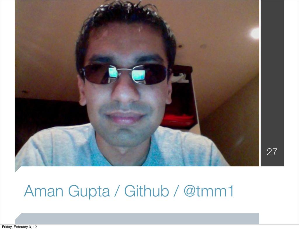 Aman Gupta / Github / @tmm1 27 Friday, February...