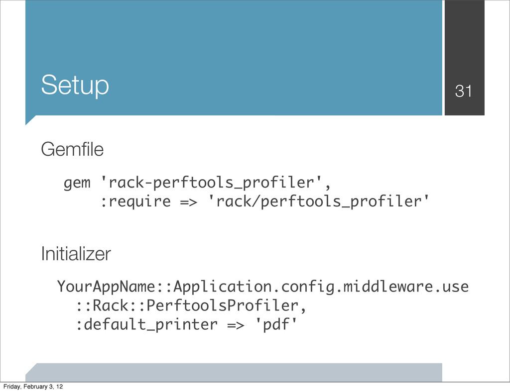 Setup 31 Gemfile gem 'rack-perftools_profiler',...