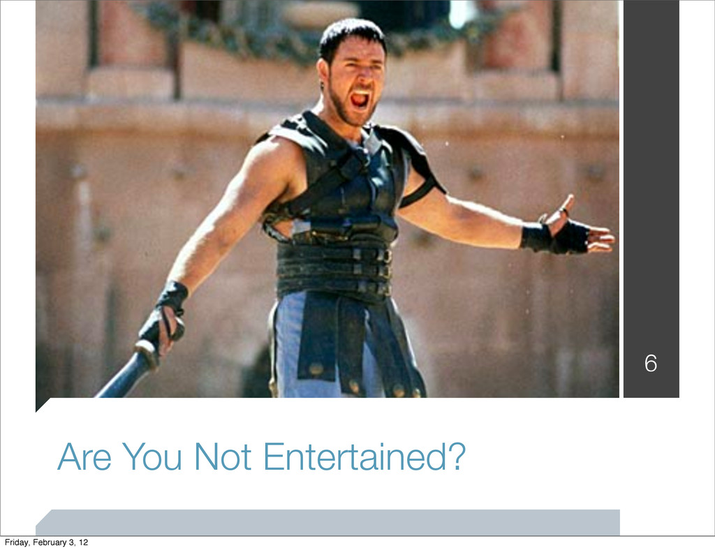 Are You Not Entertained? 6 Friday, February 3, ...
