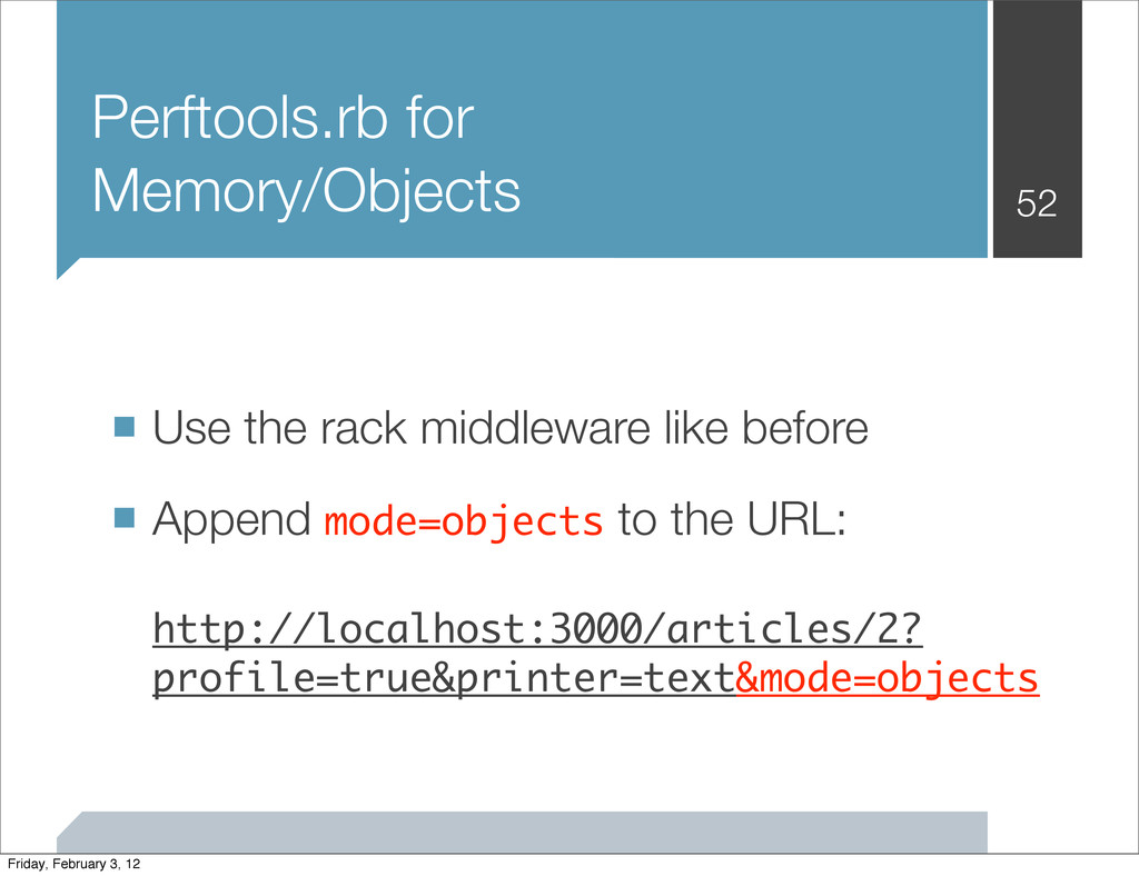 Perftools.rb for Memory/Objects 52 ■ Use the ra...