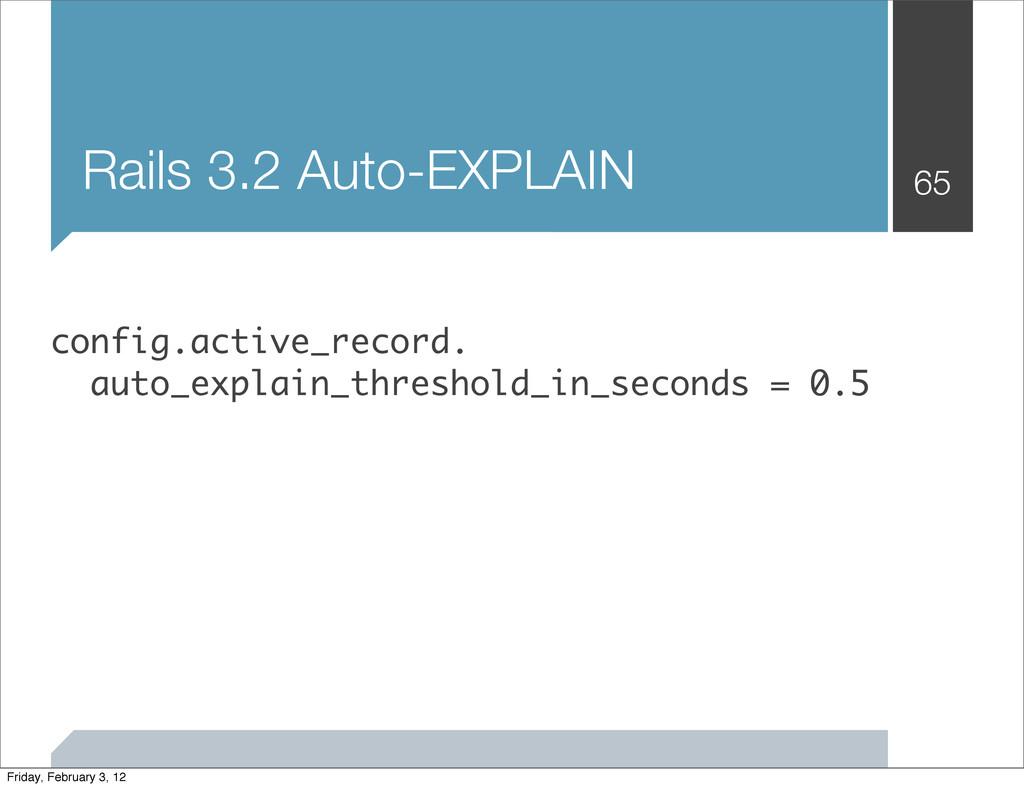 Rails 3.2 Auto-EXPLAIN 65 config.active_record....
