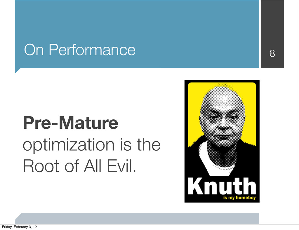 On Performance 8 Pre-Mature optimization is the...
