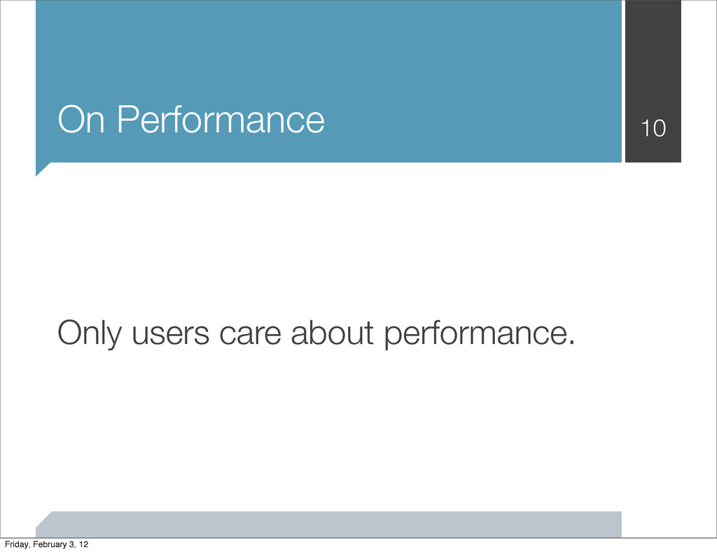 On Performance 10 Only users care about perform...