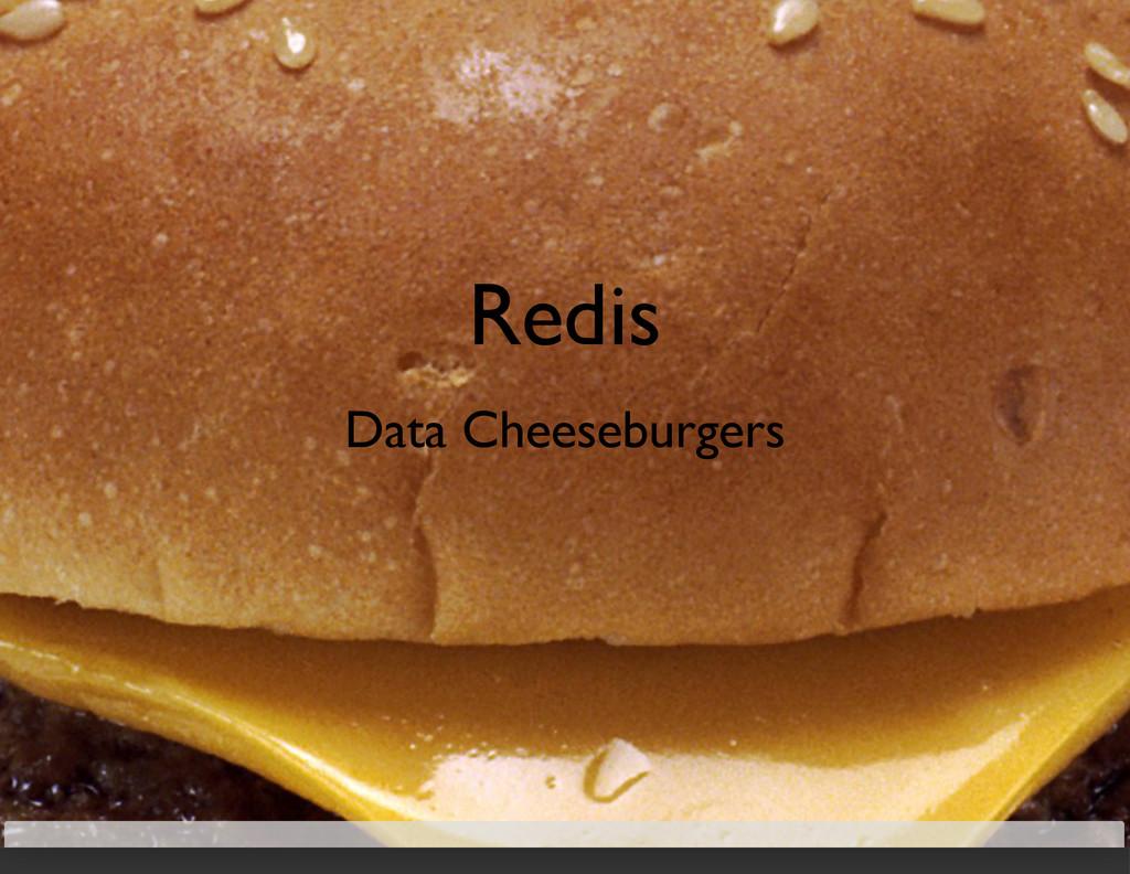 Redis Data Cheeseburgers