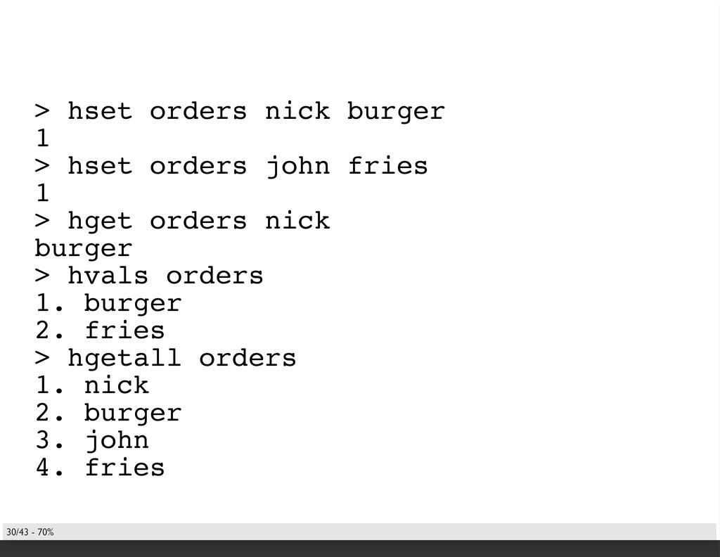 > hset orders nick burger 1 > hset orders john ...