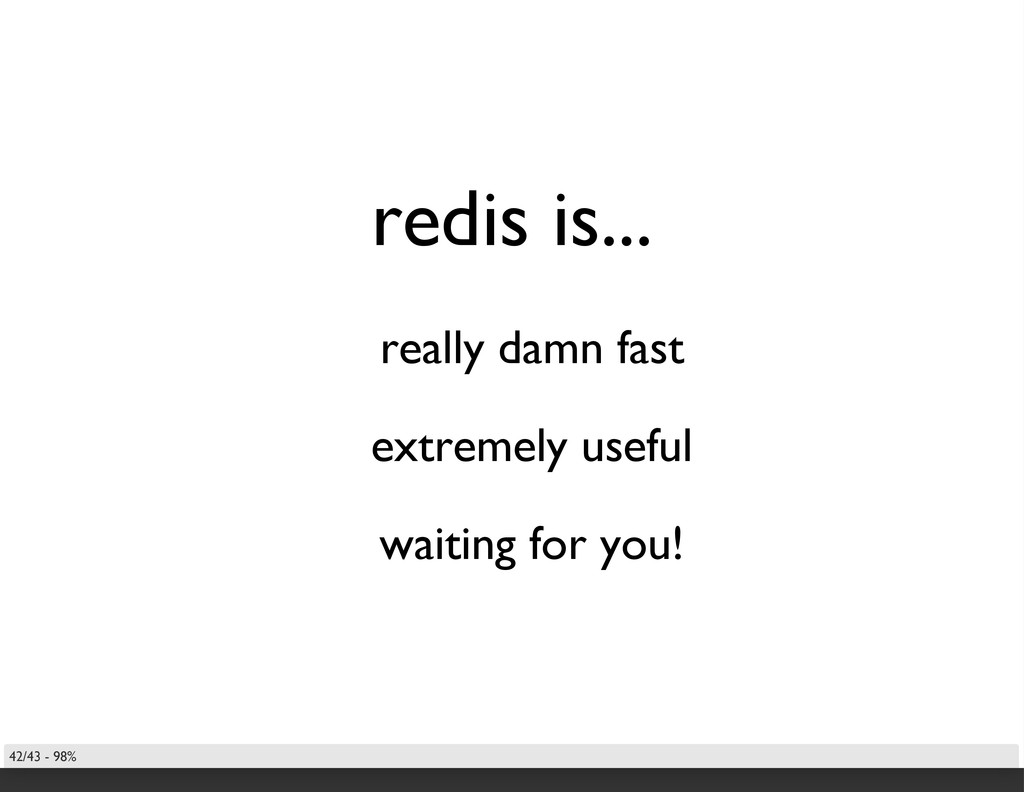 redis is... really damn fast extremely useful w...