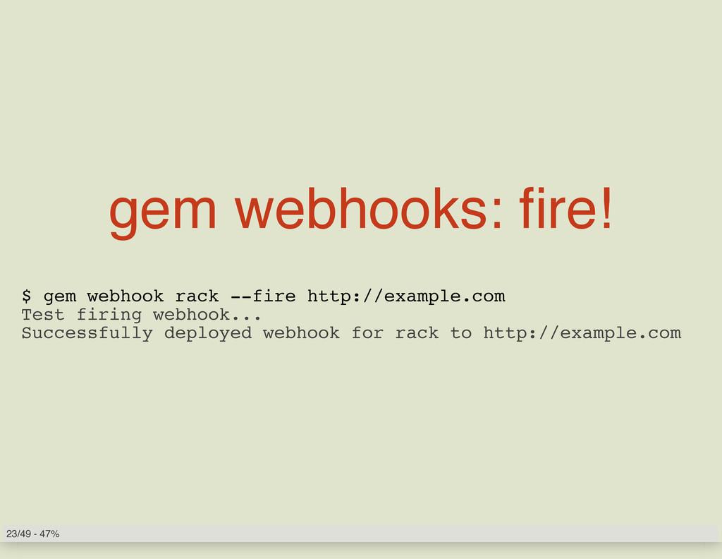 gem webhooks: fire! $ gem webhook rack --fire h...