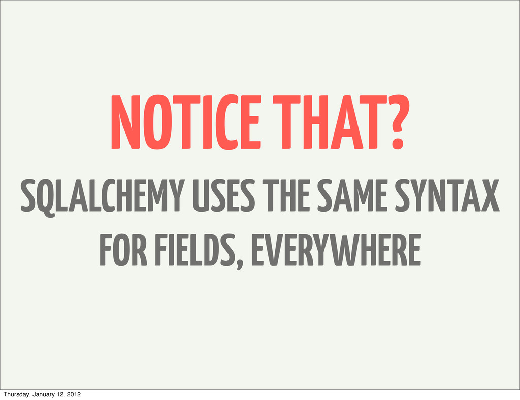 NOTICE THAT? SQLALCHEMY USES THE SAME SYNTAX FO...