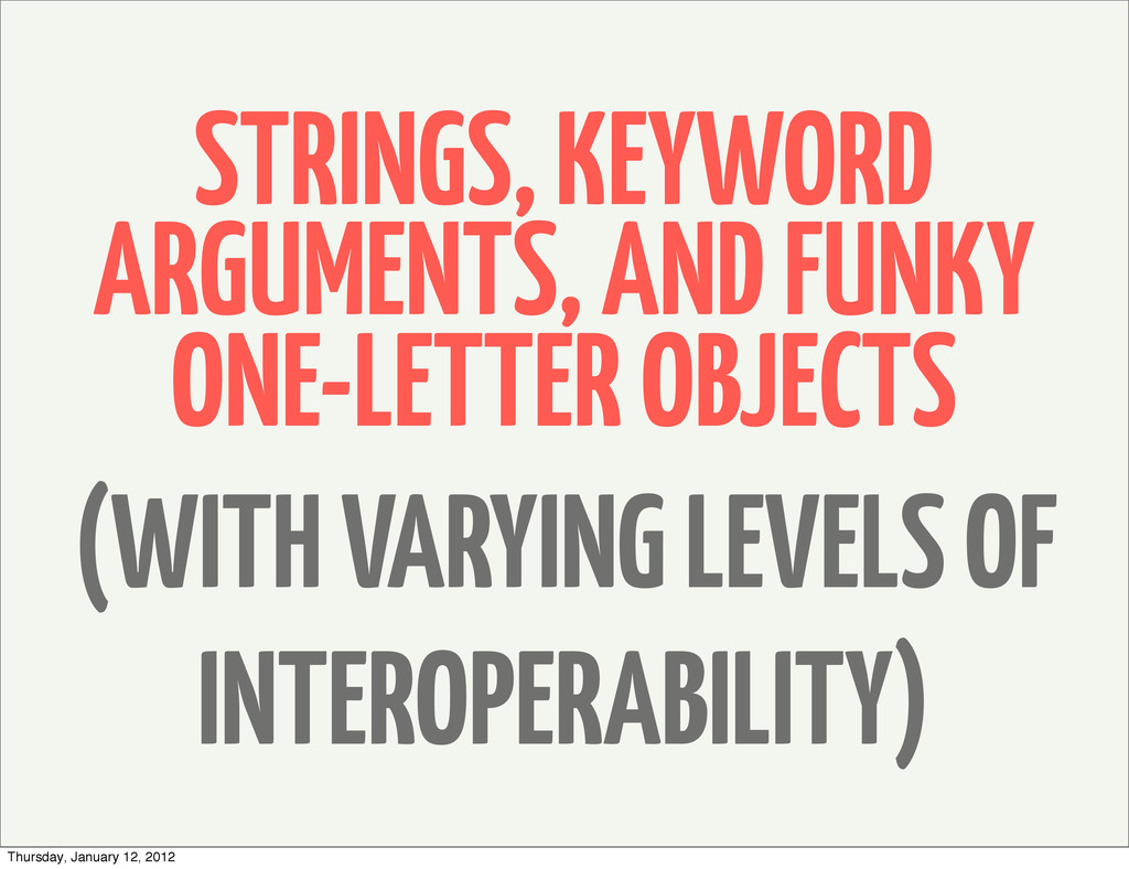 STRINGS, KEYWORD ARGUMENTS, AND FUNKY ONE-LETTE...
