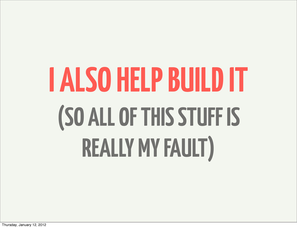 I ALSO HELP BUILD IT (SO ALL OF THIS STUFF IS R...