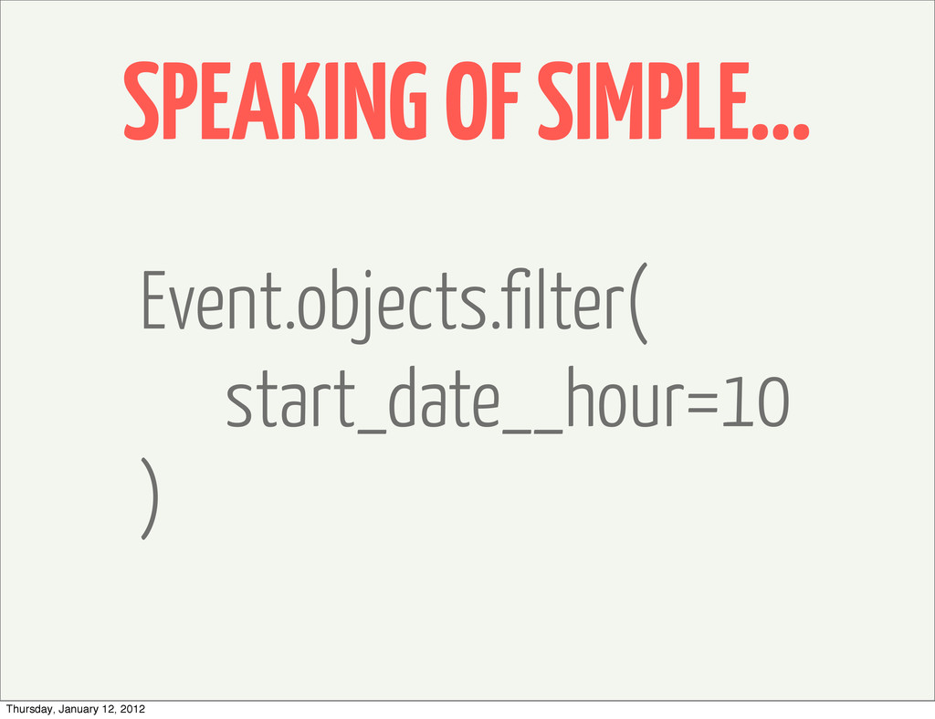 SPEAKING OF SIMPLE... Event.objects.filter( sta...