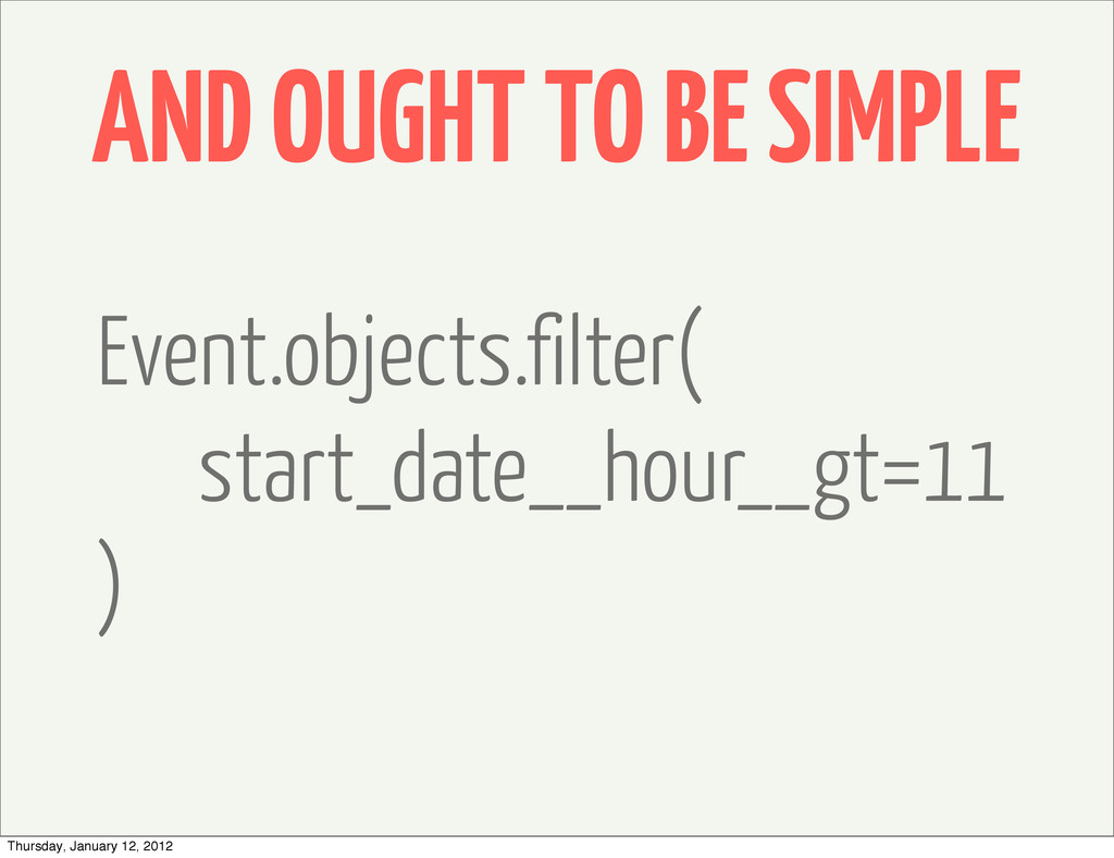 AND OUGHT TO BE SIMPLE Event.objects.filter( st...
