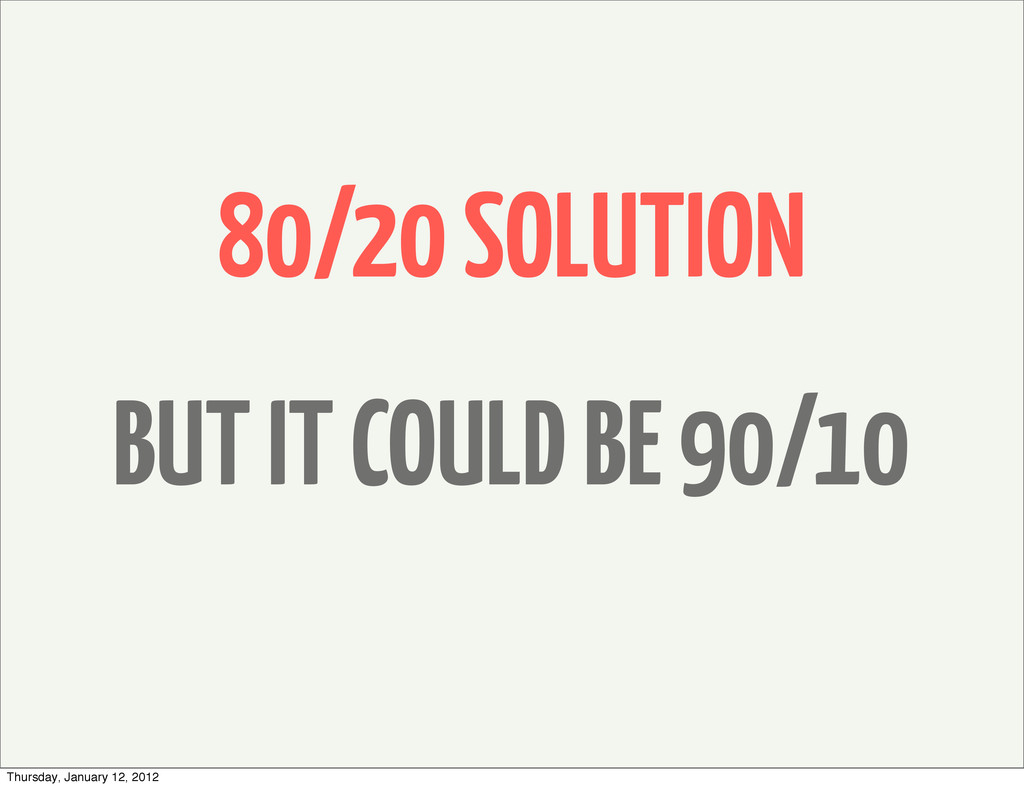 80/20 SOLUTION BUT IT COULD BE 90/10 Thursday, ...
