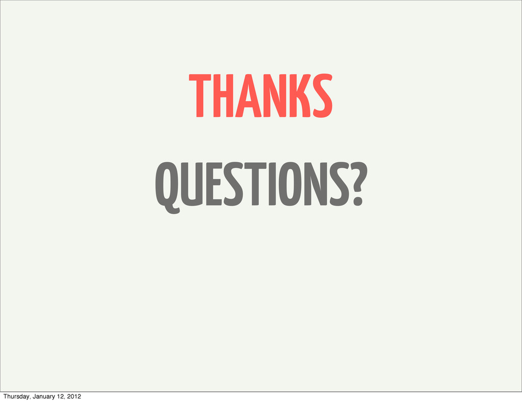 THANKS QUESTIONS? Thursday, January 12, 2012