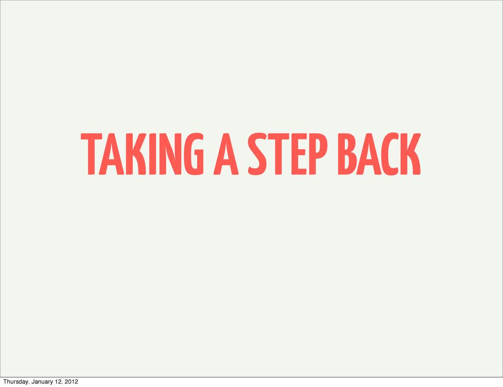 TAKING A STEP BACK Thursday, January 12, 2012