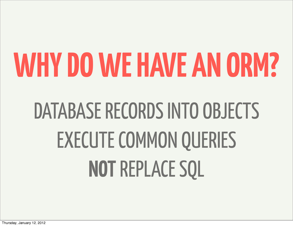 WHY DO WE HAVE AN ORM? DATABASE RECORDS INTO OB...