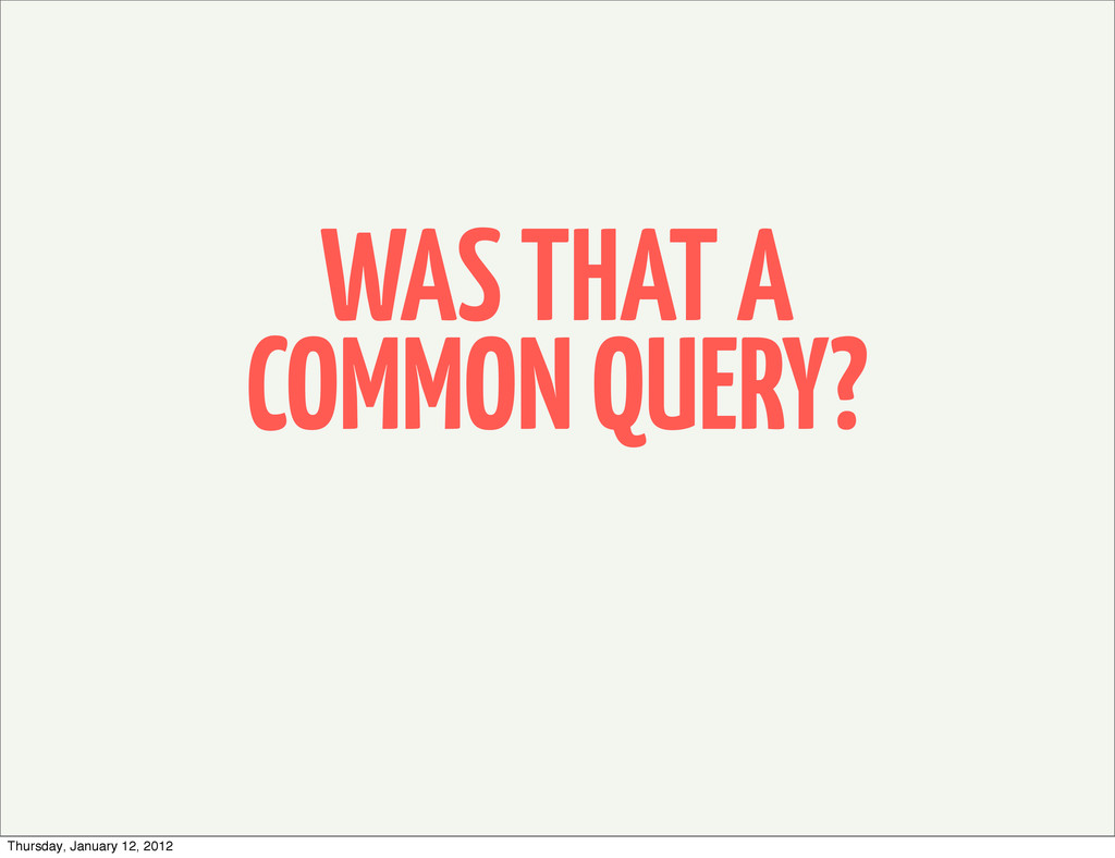 WAS THAT A COMMON QUERY? Thursday, January 12, ...