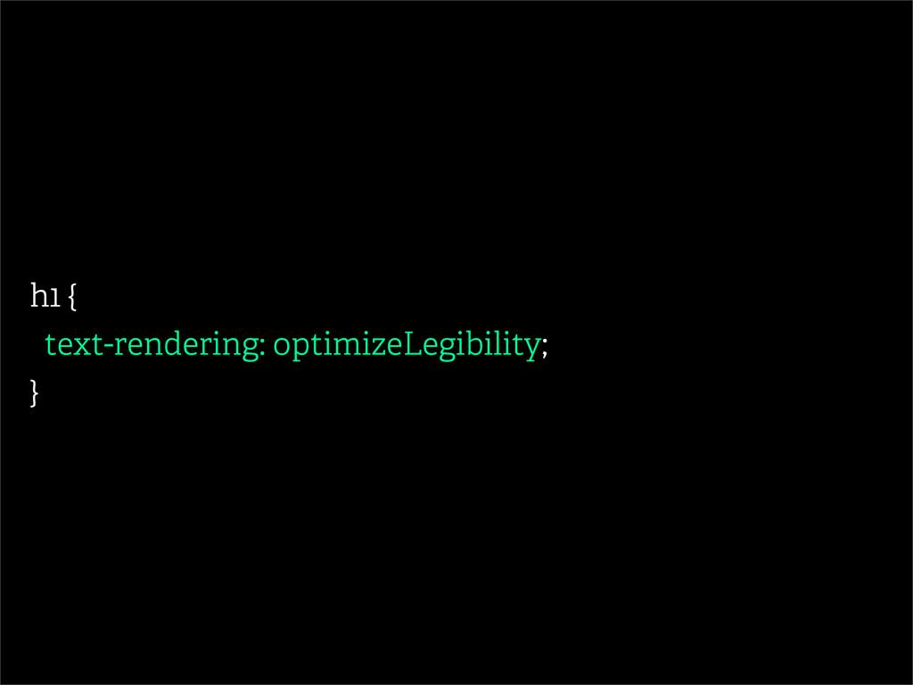 h1 { text-rendering: optimizeLegibility; }
