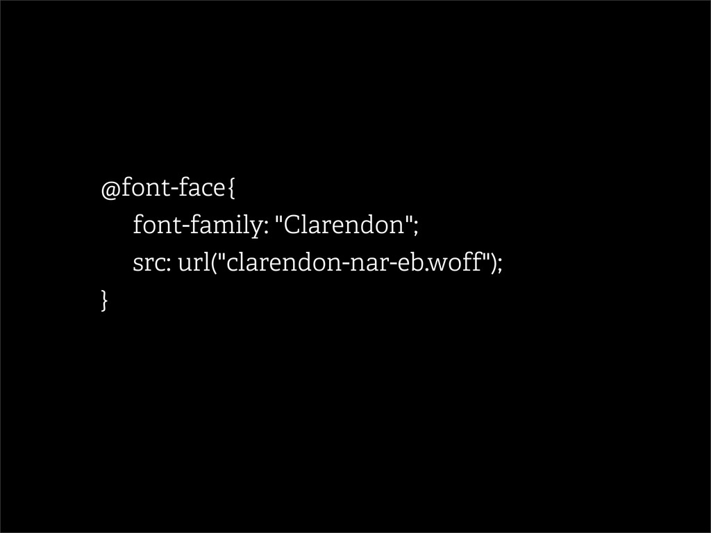"""@font-face { font-family: """"Clarendon""""; src: url..."""