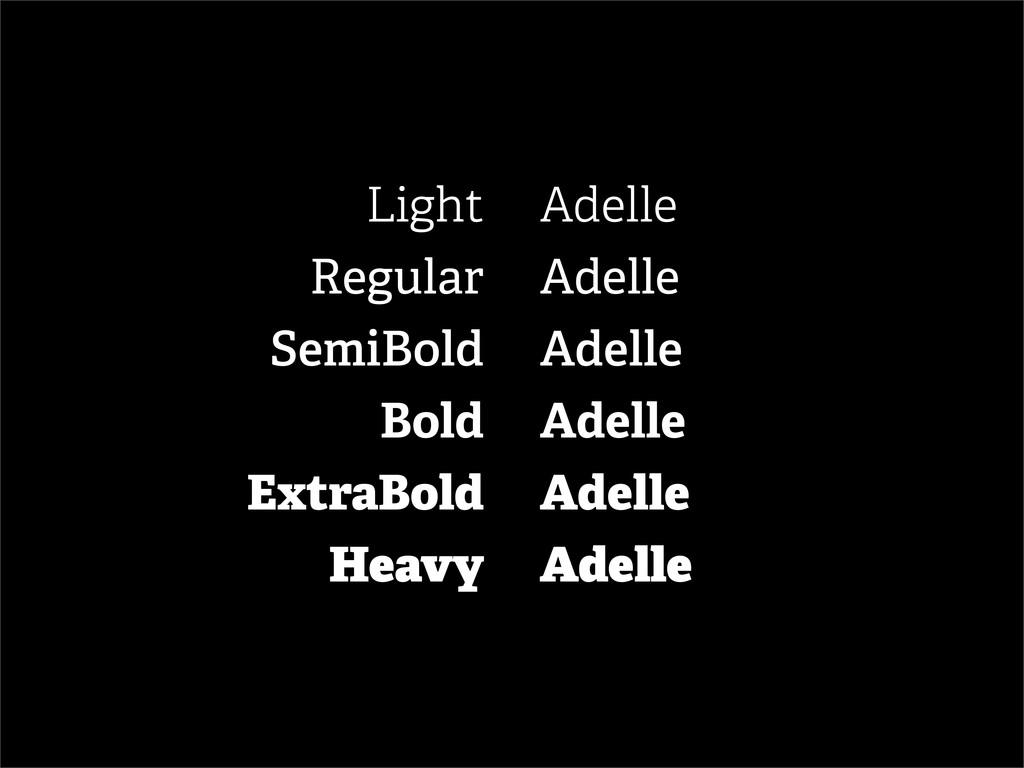 Light Regular SemiBold Bold ExtraBold Heavy Ade...