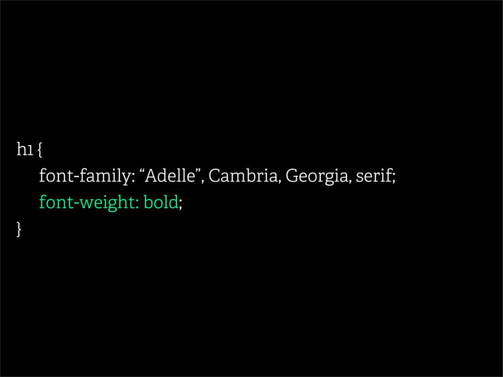 "h1 { font-family: ""Adelle"", Cambria, Georgia, s..."