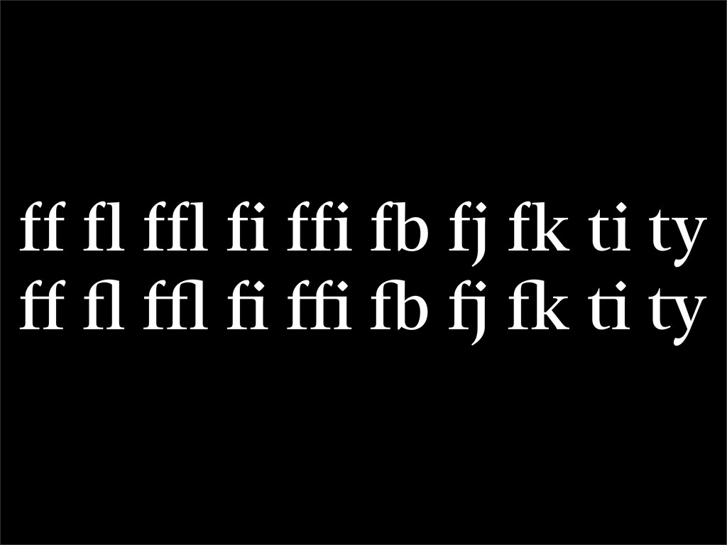 ff fl ffl fi ffi ff fl ffl fi ffi fb fj fk ti ty
