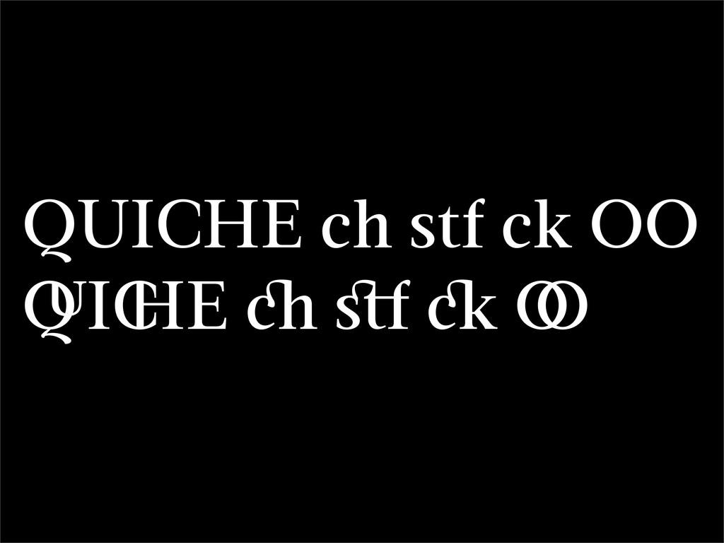 QUICHE ch stf ck OO I E