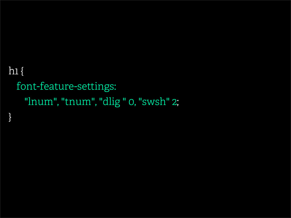 """h1 { font-feature-settings: """"lnum"""", """"tnum"""", """"dl..."""