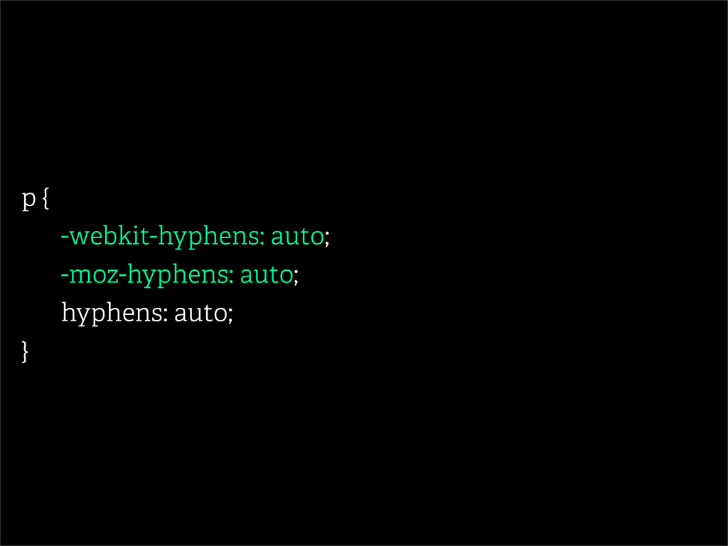 p { -webkit-hyphens: auto; -moz-hyphens: auto; ...