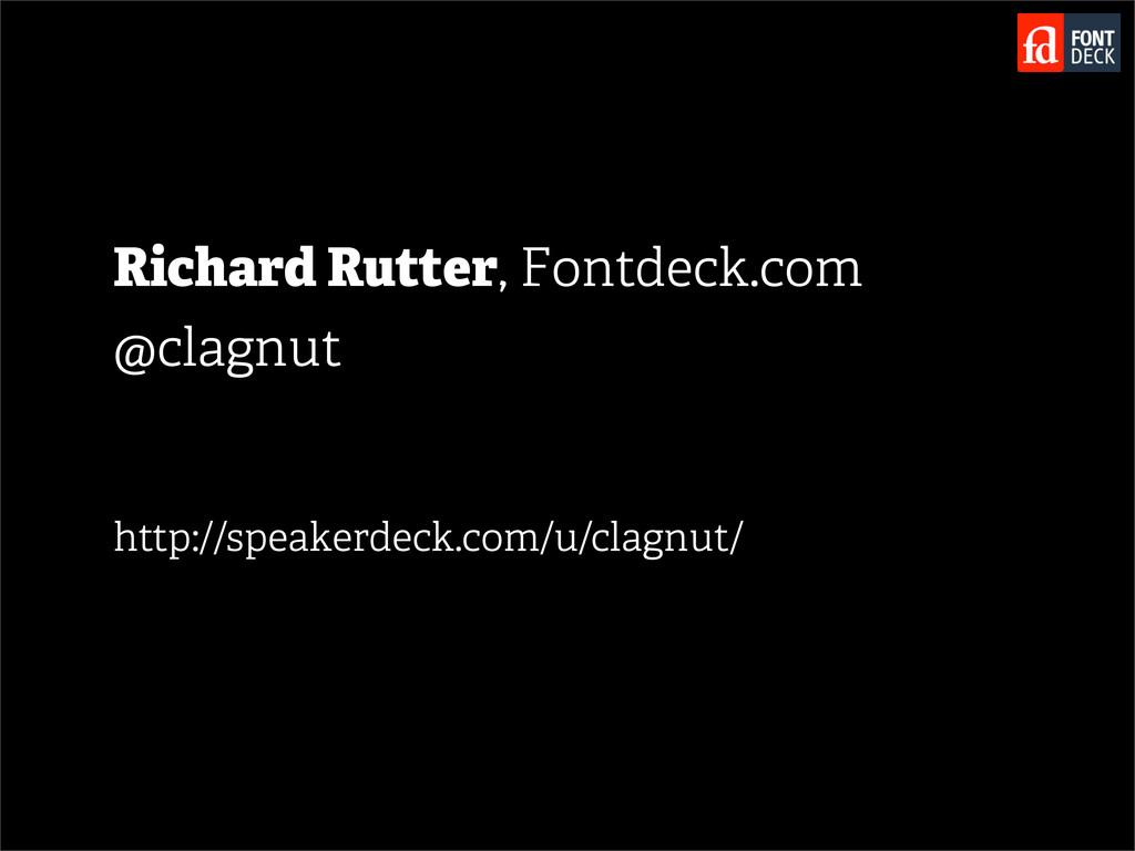 Richard Rutter, Fontdeck.com @clagnut http://sp...