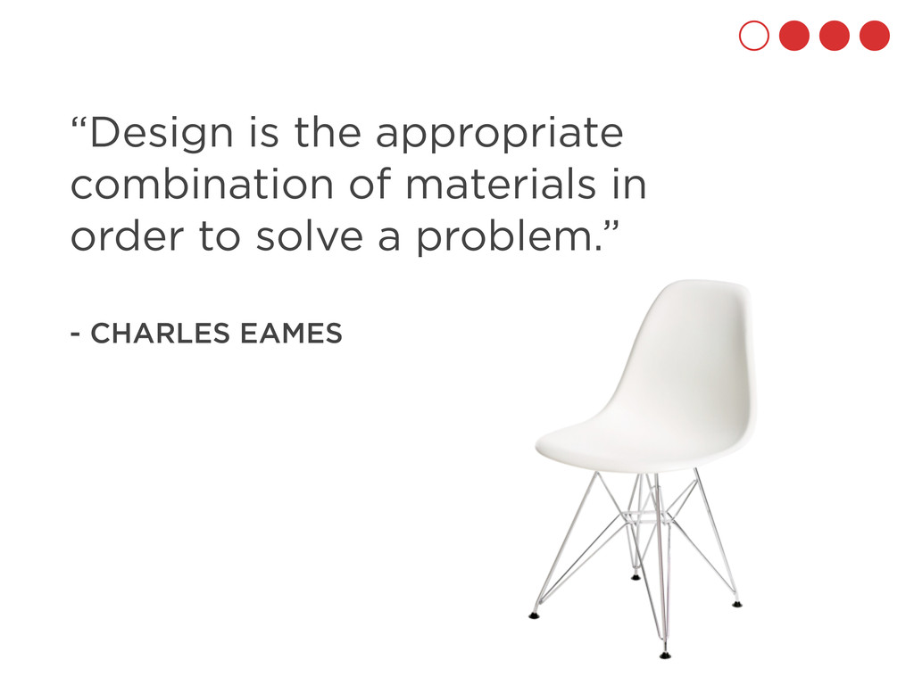 """Design is the appropriate combination of mater..."