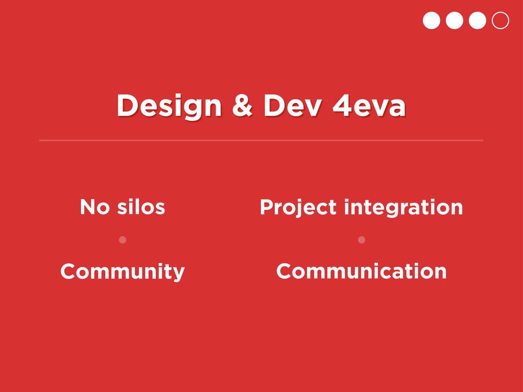No silos Communication Community Design & Dev 4...