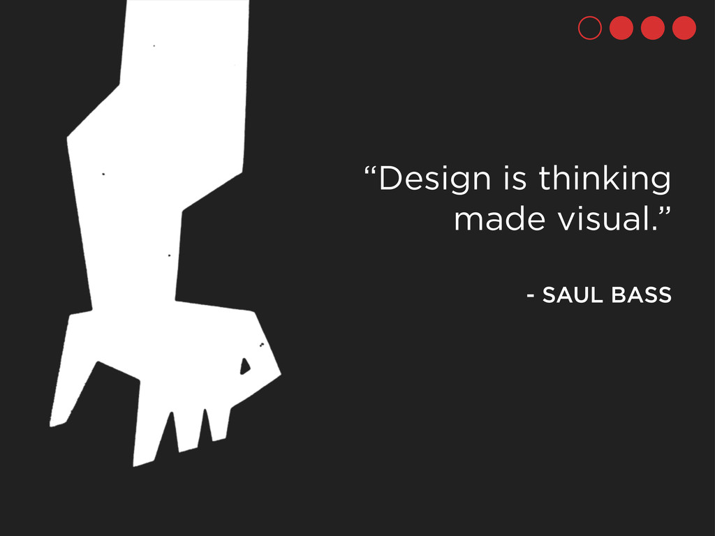 """Design is thinking made visual."" - SAUL BASS"