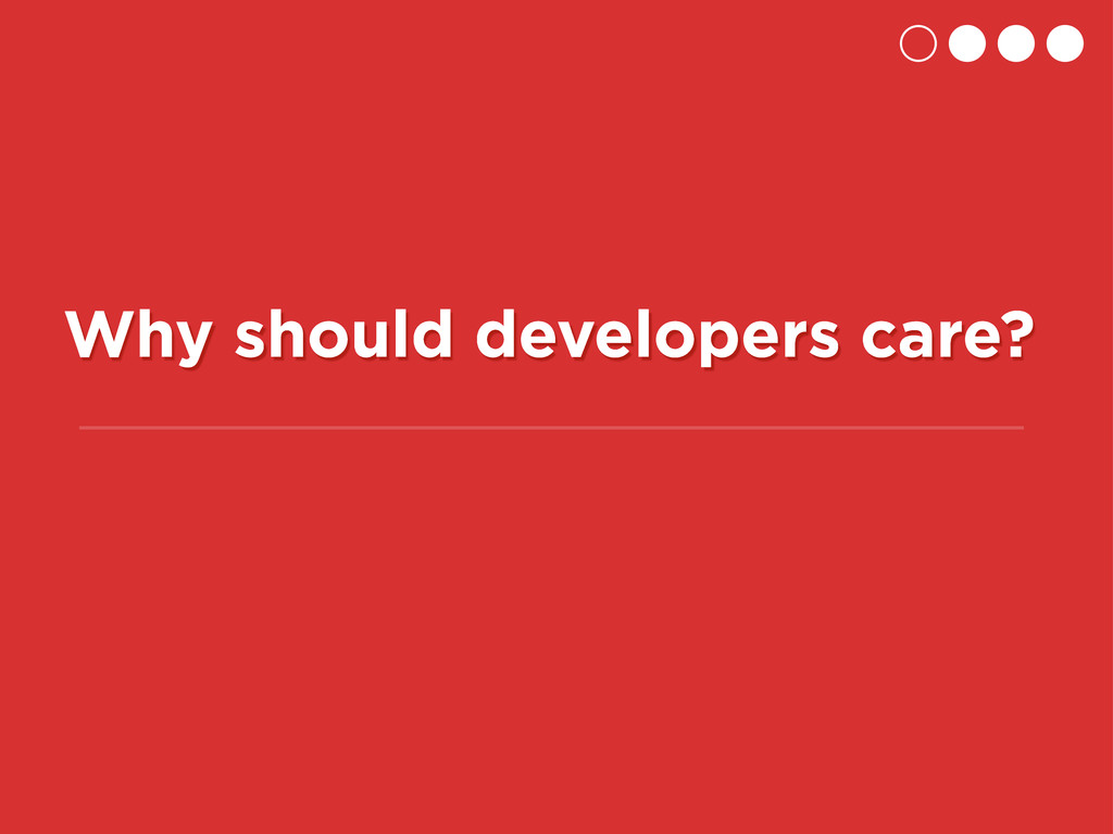 Why should developers care?