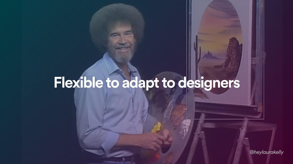 Flexible to adapt to designers @heylaurakelly