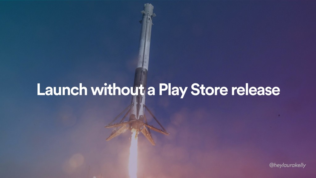 Launch without a Play Store release @heylaurake...