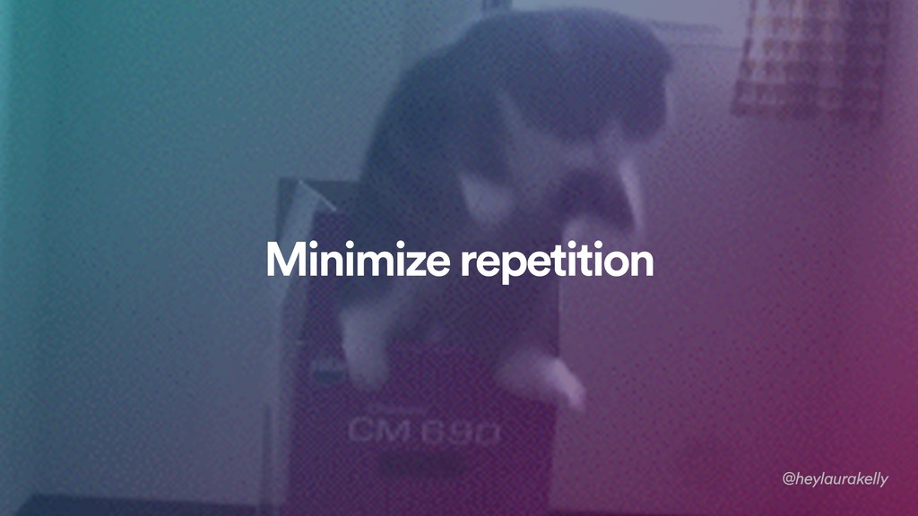 Minimize repetition @heylaurakelly