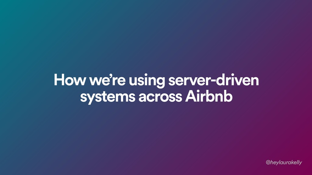 How we're using server-driven systems across Ai...