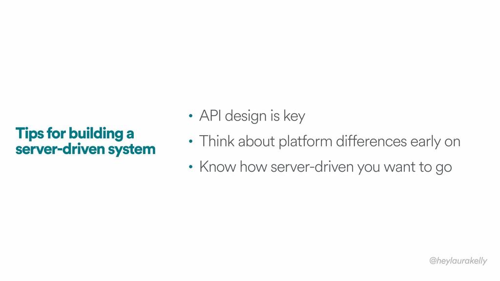 • API design is key • Think about platform diff...