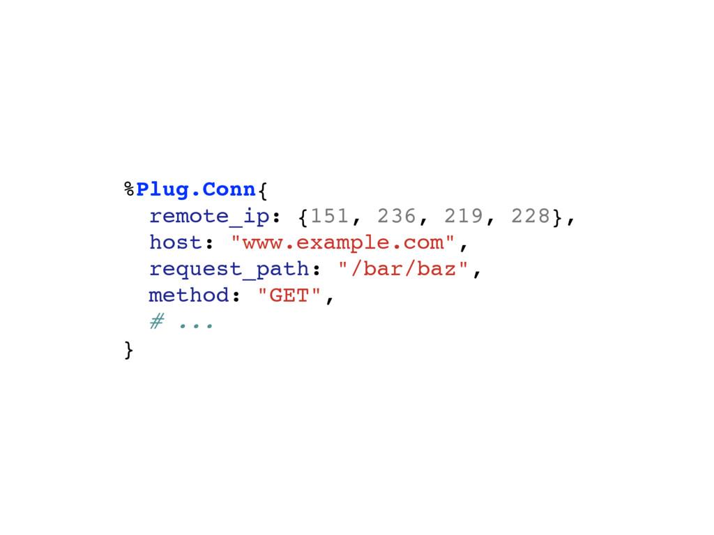 %Plug.Conn{ remote_ip: {151, 236, 219, 228}, ho...