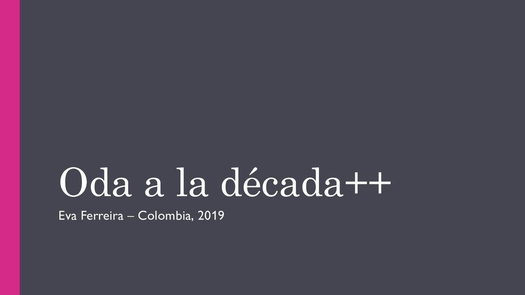 Oda a la década++ Eva Ferreira – Colombia, 2019