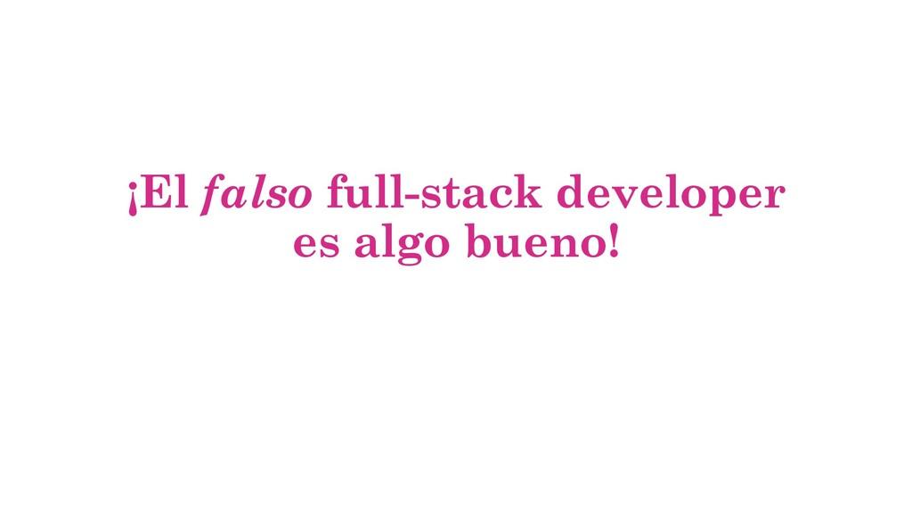 ¡El falso full-stack developer es algo bueno!