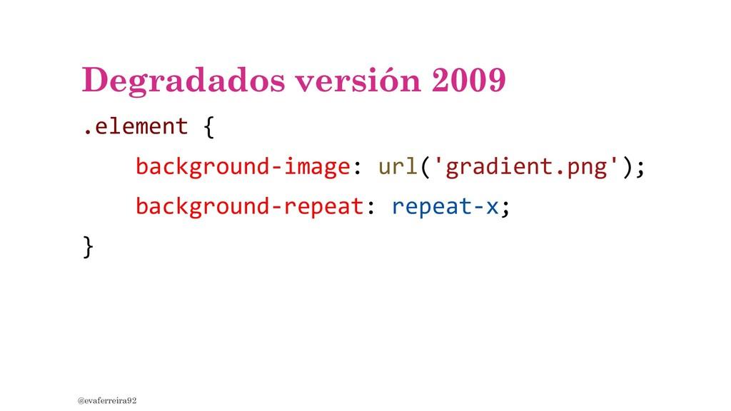 Degradados versión 2009 .element { background-i...