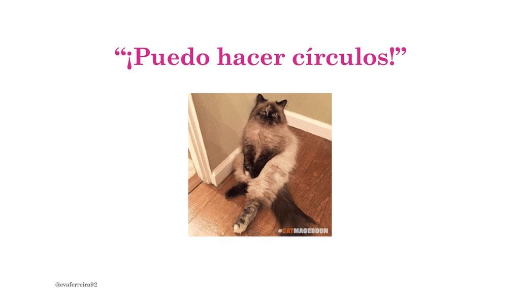 """""""¡Puedo hacer círculos!"""" @evaferreira92"""