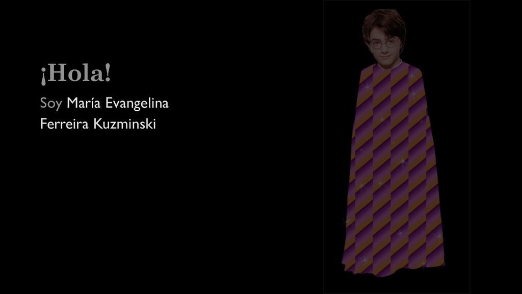 ¡Hola! Soy María Evangelina Ferreira Kuzminski