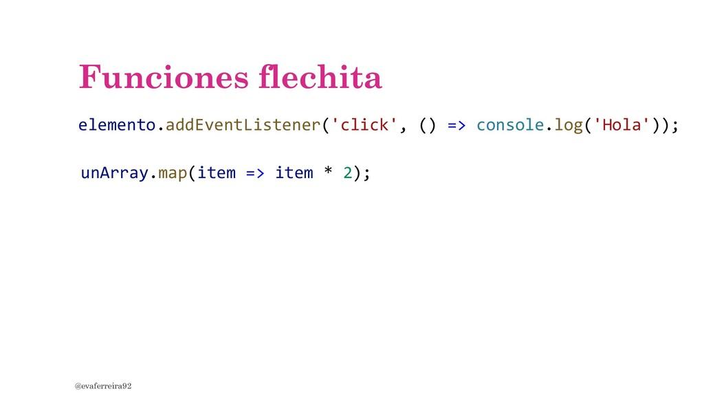 Funciones flechita @evaferreira92 elemento.addE...