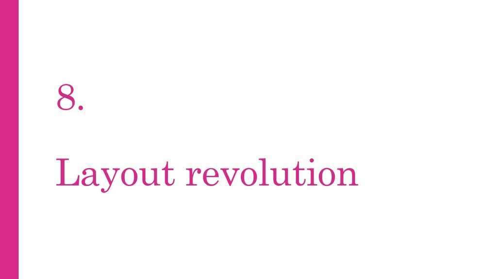 8. Layout revolution