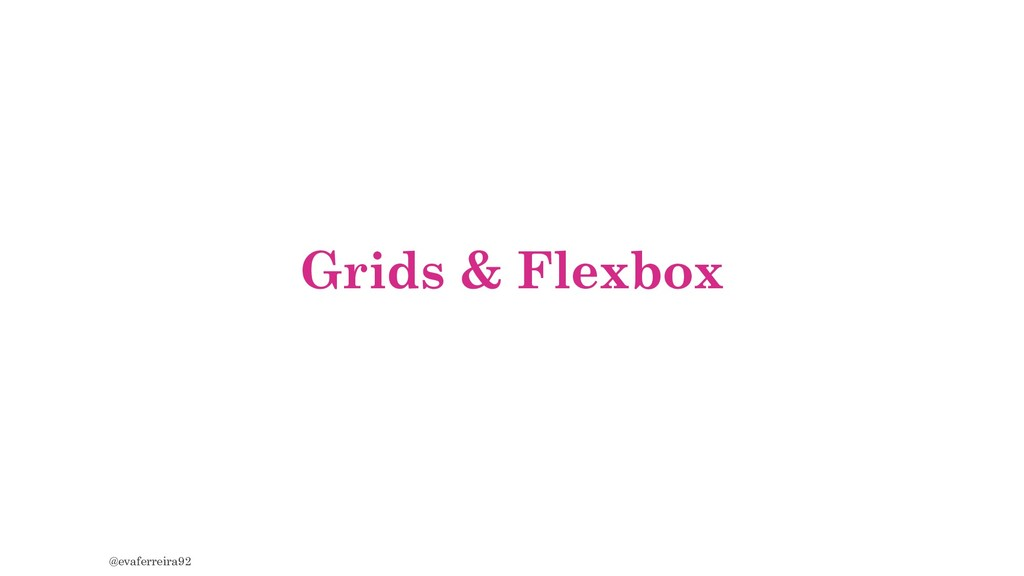 Grids & Flexbox @evaferreira92