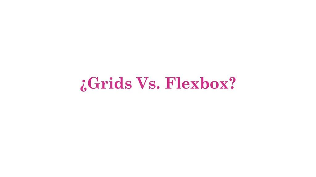 ¿Grids Vs. Flexbox?